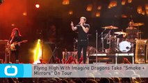 """Flying High With Imagine Dragons Take """"Smoke + Mirrors"""" On Tour"""