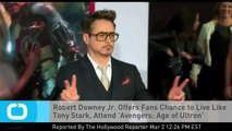 Robert Downey Jr. Offers Fans Chance to Live Like Tony Stark, Attend 'Avengers: Age of Ultron' Premiere