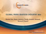 2014 Global Fresh Seafood Industry Market Size, Share, Industry, Trends, Research Report
