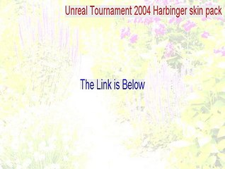 unreal tournament 2004 harbinger skin pack key gen unreal tournament 2004 harbinger skin pack 2015