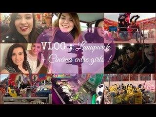 ❄ [ VLOG n° 12 ] : Lunaparck + Cinéma entre girls (#LaFamilleBélier)