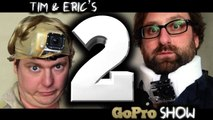 Tim & Eric - GoPro Show - Tim & Eric's Go Pro Show: Episode 2 of 6