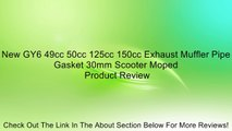 New GY6 49cc 50cc 125cc 150cc Exhaust Muffler Pipe Gasket 30mm Scooter Moped Review