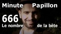 Minute Papillon #666 Le nombre de la bête (Feat SLG)