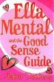 Download Ella Mental Ella Mental and The Good Sense Guide ebook {PDF} {EPUB}