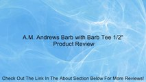 "A.M. Andrews Barb with Barb Tee 1/2"" Review"