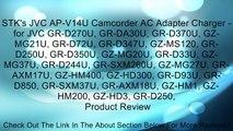 STK's JVC AP-V14U Camcorder AC Adapter Charger - for JVC GR-D270U, GR-DA30U, GR-D370U, GZ-MG21U, GR-D72U, GR-D347U, GZ-MS120, GR-D250U, GR-D350U, GZ-MG20U, GR-D33U, GZ-MG37U, GR-D244U, GR-SXM260U, GZ-MG27U, GR-AXM17U, GZ-HM400, GZ-HD300, GR-D93U, GR-D850,