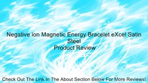 Negative ion Magnetic Energy Bracelet eXcel Satin Steel Review