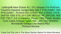 UpBright� New Global AC / DC Adapter For ProForm Treadmill Elliptical Upright Bike 500 F PFEL54907, 500 PFEL64907 , Proform 831.219421 831.219422 110 R, 249159 1050 STS 20.0 200 280CSX RE 290CSR, 505 CST,790 T, 9.0 Competitor, Power 1080 Power Supply Cord