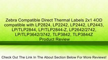 Zebra Compatible Direct Thermal Labels 2x1 4OD compatible with LP2824, LP2242, LP2442, LP2443, LP/TLP2844, LP/TLP2844-Z, LP2642/2742, LP/TLP3642/3742, TLP3842, TLP3844Z Review