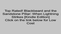 Download Blackbeard and the Sandstone Pillar: When Lightning Strikes [Kindle Edition] Review