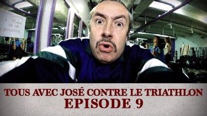 Tous avec José contre le Triathlon - Episode 9