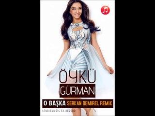 Rüya Bitti 2015 / Öykü Gürman   O Başka \ Serkan Demirel Remix