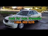 Cash for Cars Greenville Auto Buyer paying the most cash for cars, trucks, vans Sell your car in Greenville, Anderson, Spartanburg South Carolina