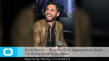 Scott Disick -- Regular Club Appearances Suck ... I'm Doing Strip Clubs Now!