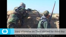Iraqi Offensive on Tikrit Stalled for Third Day