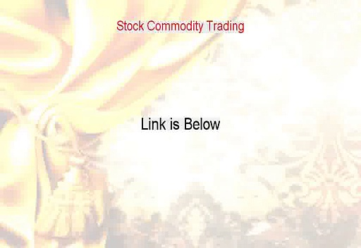 Stock Commodity Trading Free Review [stock trading vs commodity trading]