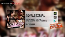 Kaye Styles Ft. Papa London - So Close To Me (Tu Seras Ma Pretty) Extended
