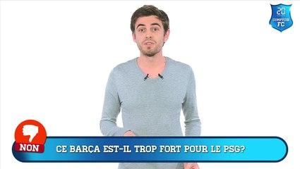 Ce Barça est-il trop fort pour le PSG ?
