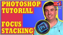 Photoshop Tutorial: Create an Extreme Depth of Field using Focus Stacking in Photoshop