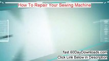 How To Repair Your Sewing Machine Download Risk Free (our review)