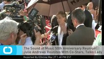 The Sound of Music 50th Anniversary Reunion! Julie Andrews Reunites With Co-Stars, Talks Lady Gaga
