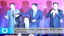 "Jimmy Fallon Sings ""Barbara Ann"" With 5 Other Wax Jimmys"