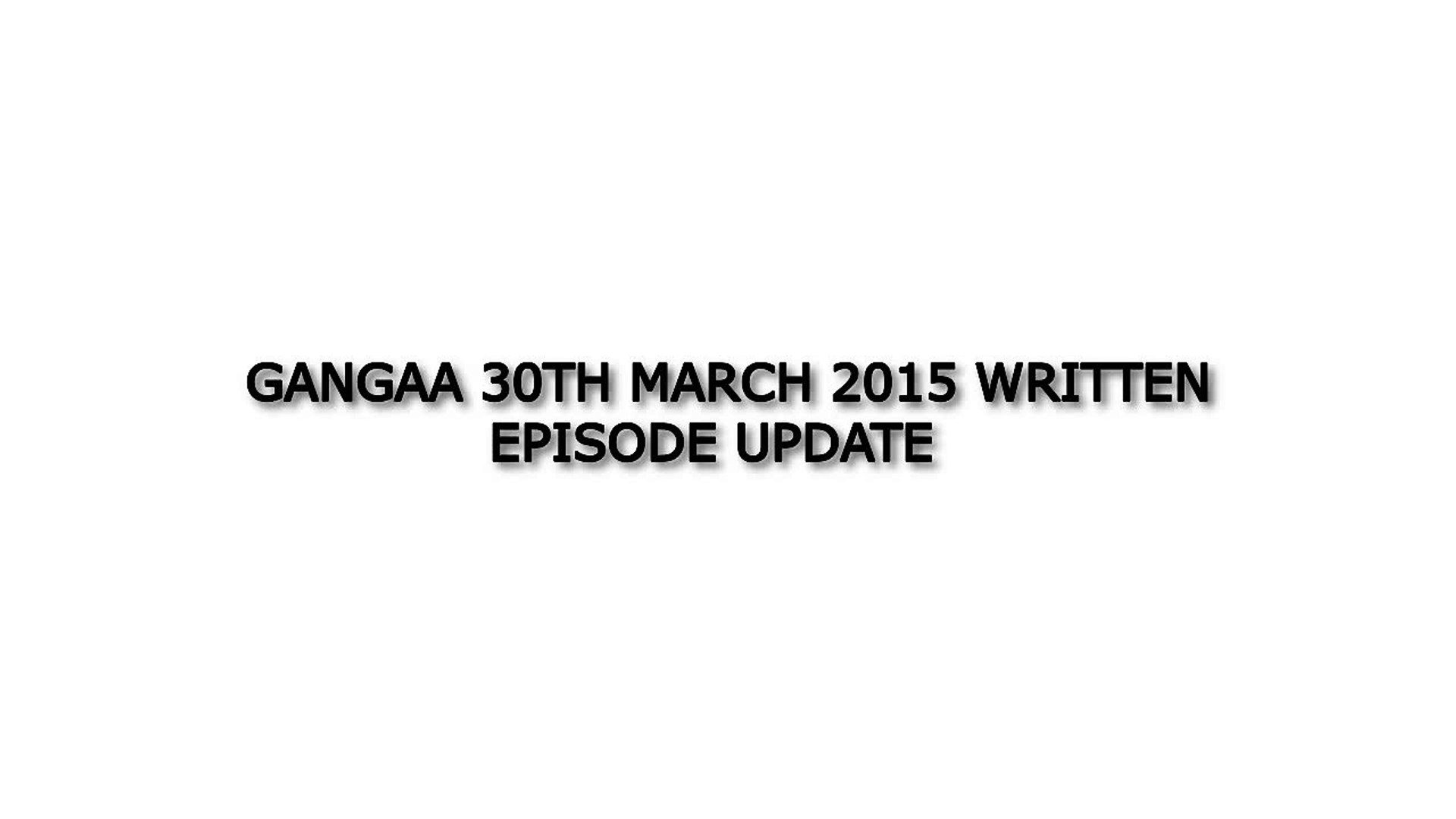 Gangaa 30th March 2015 Written Episode Update