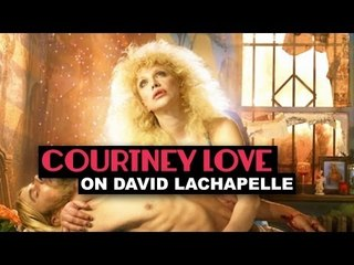 Courtney Love on David LaChapelle