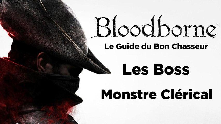 Bloodborne - Guide du bon chasseur : le Monstre Clérical