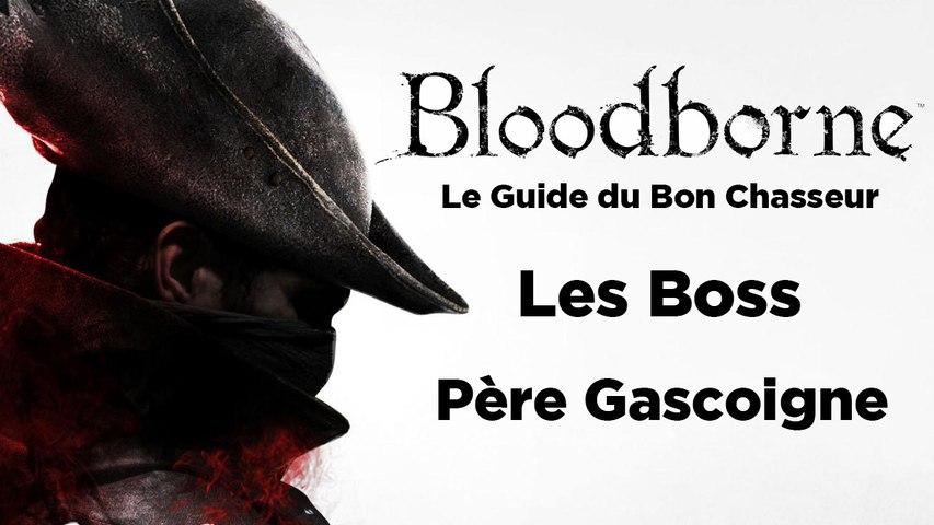 Bloodborne - Guide du bon chasseur : le Père Gascoigne