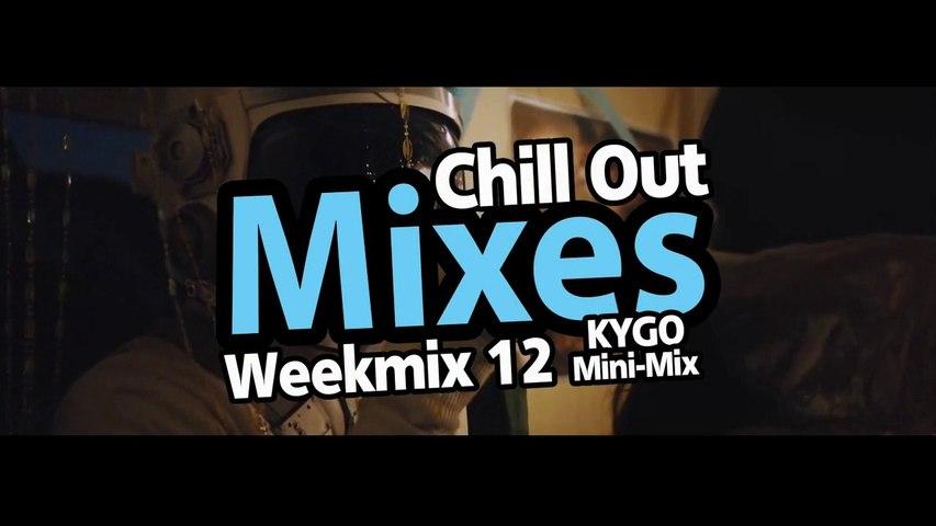 Chill Out Mixes Weekmix 12 (2015) KYGO Mini-Mix
