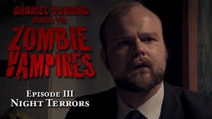 Gabriel Cushing vs. The Zombie Vampires: Ep3: Night Terrors (Episode 3/8)