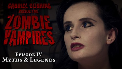 Gabriel Cushing vs The Zombie Vampires: Ep4: Myths and Legends (Episode 4/8)