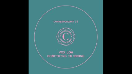 "VOX LOW - Something is Wrong - ""Something is Wrong"" EP CORRESPONDANT #35.1"