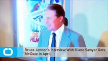 Bruce Jenner's Interview With Diane Sawyer Gets Air Date in April