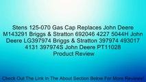 Stens 125-070 Gas Cap Replaces John Deere M143291 Briggs & Stratton 692046 4227 5044H John Deere LG397974 Briggs & Stratton 397974 493017 4131 397974S John Deere PT11028 Review