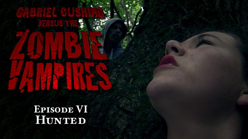 Gabriel Cushing vs The Zombie Vampires Ep6:  Hunted (Episode 6/8)