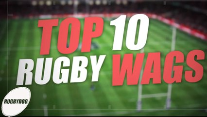 Top 10 Rugby Wags