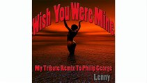 Lenny - Wish You Were Mine - Tribute Remix To Philip George