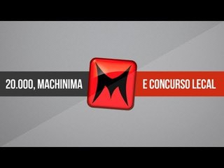 20.000 inscritos, @MachinimaBrasil e concurso :)