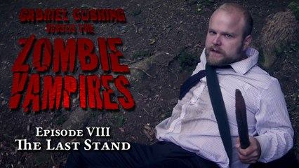 Gabriel Cushing vs The Zombie Vampires Ep8: The Last Stand (Episode 8/8)