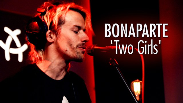 BONAPARTE 'Two Girls' LIVE