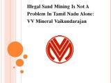Illegal Sand Mining Is Not A Problem In Tamil Nadu Alone, VV Mineral Vaikundarajan