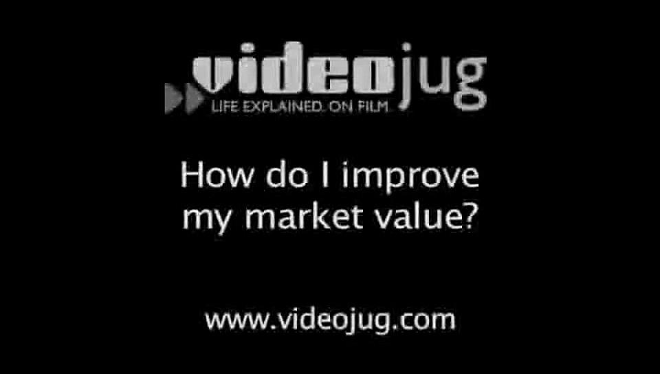 How do I improve my market value?: How To Improve Your Market Value