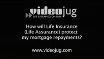 How will Life Assurance (Life Insurance) protect my mortgage repayments?: Mortgage Insurance