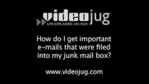 How do I get important e-mails that were filed into my junk mail box?: How To Get Important Emails That Were Filed Into Your Junk Mail Box