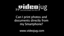 Can I print photos and documents directly from my smartphone?: Getting The Right Smartphone For My Needs