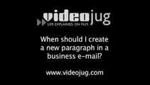 When should I create a new paragraph in a business e-mail?: Shaping The Body Of A Business E-Mail