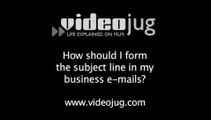 How should I form the subject line in my business e-mails?: How To Form The Subject Line In Your Business Emails